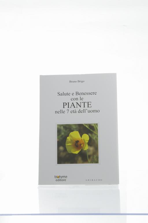 Salute e benessere con le piante con le piante nelle 7 età dell'uomo di Bruno Brigo